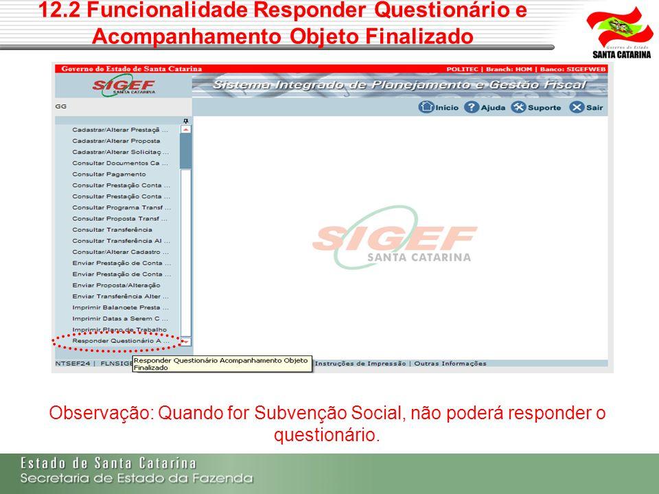 12.2 Funcionalidade Responder Questionário e Acompanhamento Objeto Finalizado Observação: Quando for Subvenção Social, não poderá responder o question