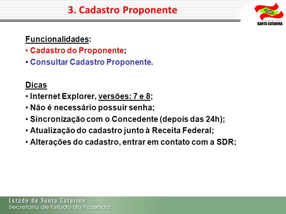 3. Cadastro Proponente Funcionalidades: Cadastro do Proponente; Consultar Cadastro Proponente. Dicas Internet Explorer, versões: 7 e 8; Não é necessár
