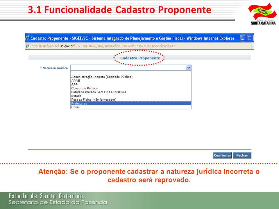 3.1 Funcionalidade Cadastro Proponente Atenção: Se o proponente cadastrar a natureza jurídica incorreta o cadastro será reprovado.