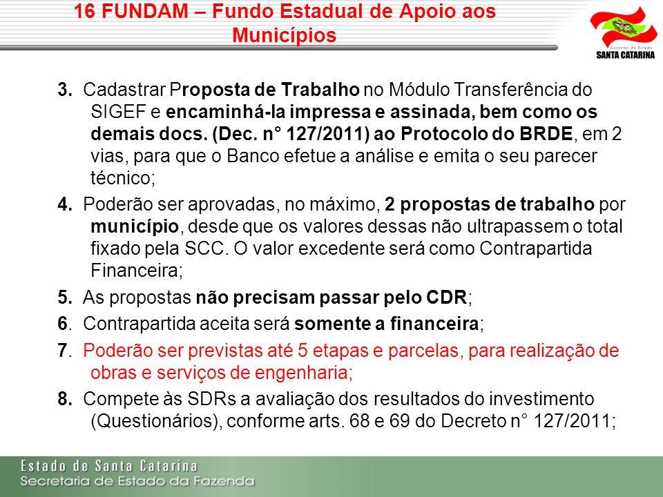 16 FUNDAM – Fundo Estadual de Apoio aos Municípios 3. Cadastrar Proposta de Trabalho no Módulo Transferência do SIGEF e encaminhá-la impressa e assina