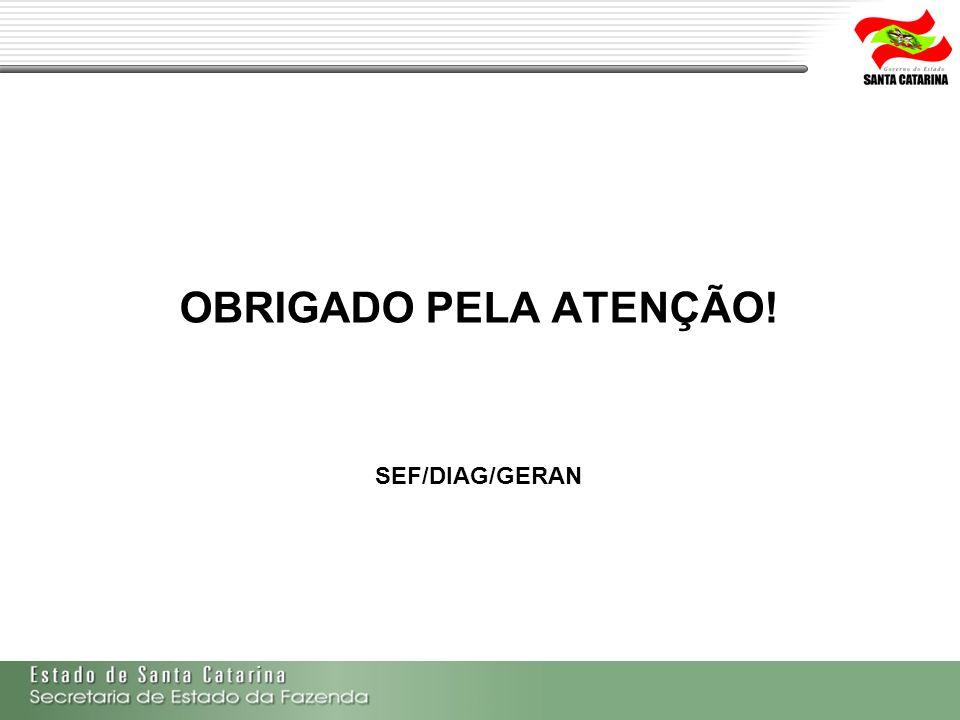 OBRIGADO PELA ATENÇÃO! SEF/DIAG/GERAN