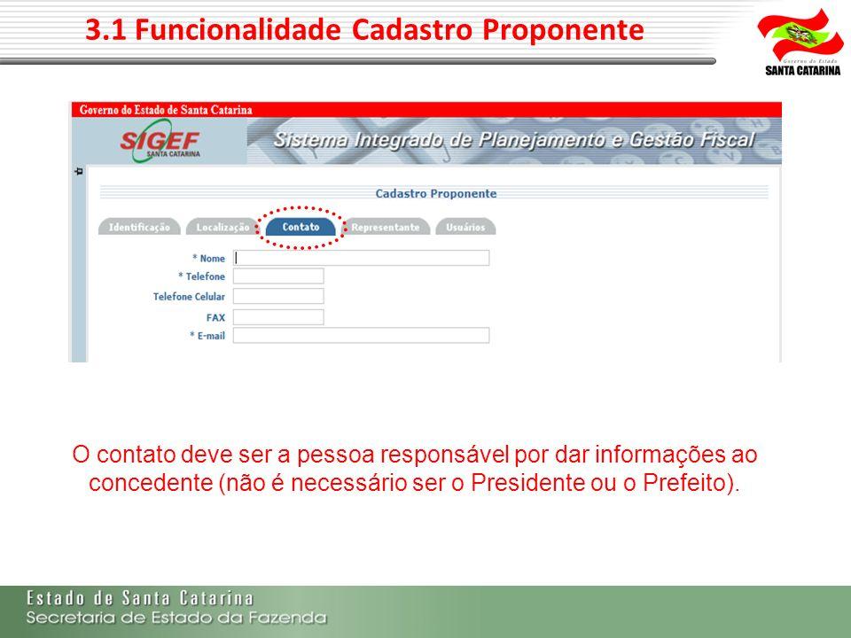 3.1 Funcionalidade Cadastro Proponente O contato deve ser a pessoa responsável por dar informações ao concedente (não é necessário ser o Presidente ou