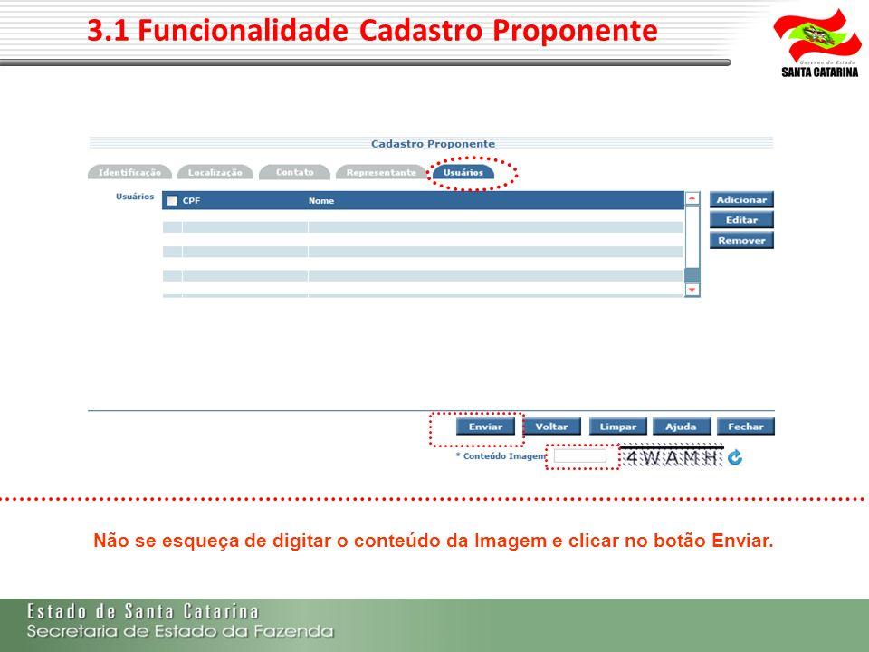3.1 Funcionalidade Cadastro Proponente Não se esqueça de digitar o conteúdo da Imagem e clicar no botão Enviar.