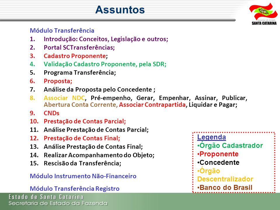 Assuntos Módulo Transferência 1.Introdução: Conceitos, Legislação e outros; 2.Portal SCTransferências; 3.Cadastro Proponente; 4.Validação Cadastro Pro