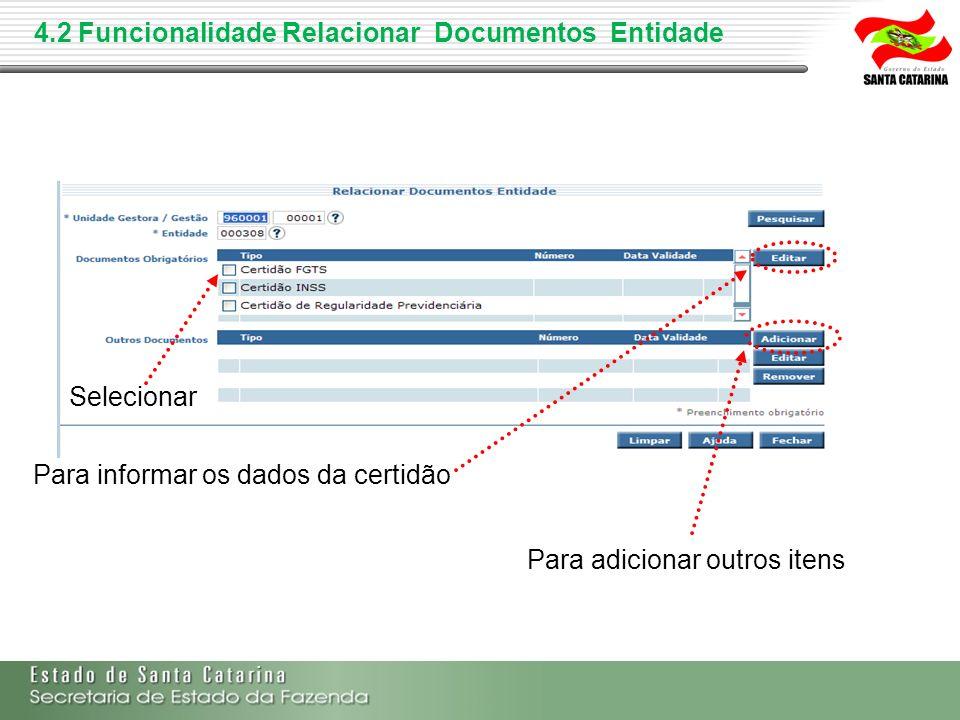 4.2 Funcionalidade Relacionar Documentos Entidade Para adicionar outros itens Para informar os dados da certidão Selecionar