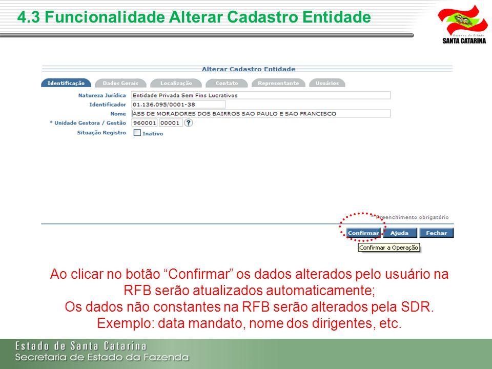 4.3 Funcionalidade Alterar Cadastro Entidade Ao clicar no botão Confirmar os dados alterados pelo usuário na RFB serão atualizados automaticamente; Os
