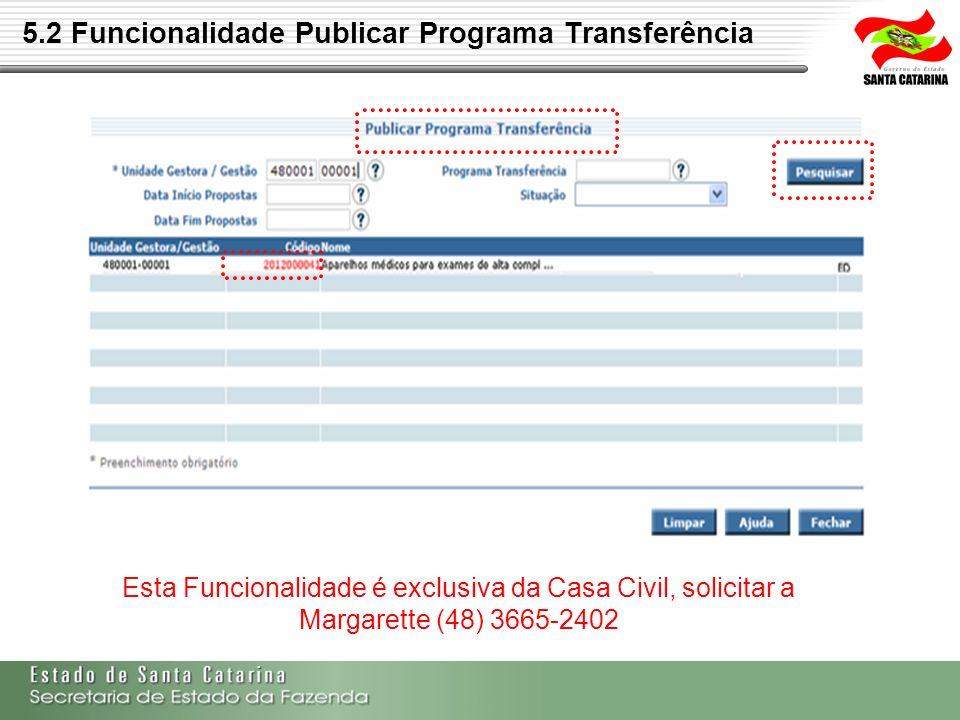 5.2 Funcionalidade Publicar Programa Transferência Esta Funcionalidade é exclusiva da Casa Civil, solicitar a Margarette (48) 3665-2402