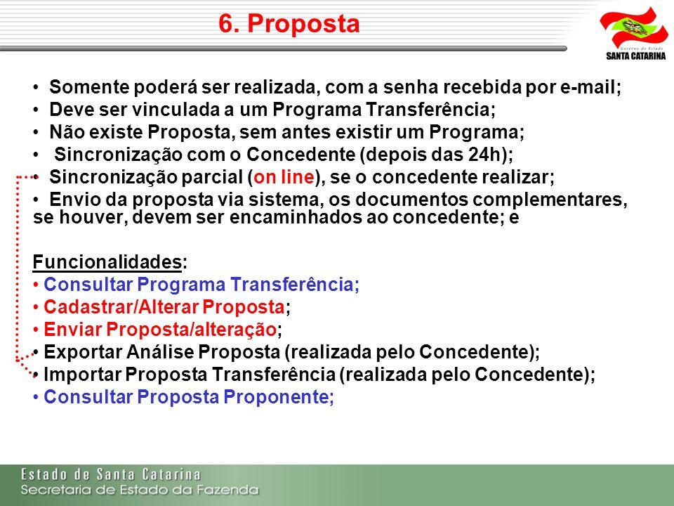6. Proposta Somente poderá ser realizada, com a senha recebida por e-mail; Deve ser vinculada a um Programa Transferência; Não existe Proposta, sem an