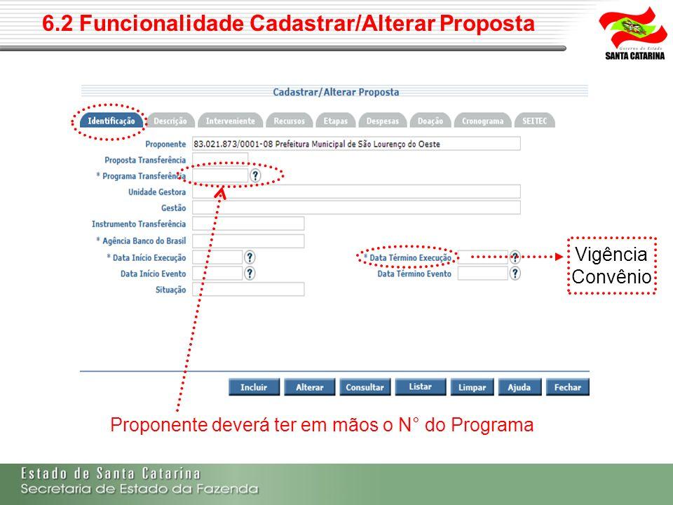 6.2 Funcionalidade Cadastrar/Alterar Proposta Proponente deverá ter em mãos o N° do Programa Vigência Convênio