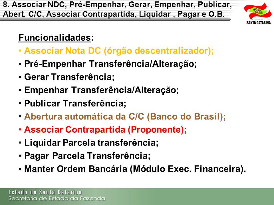 8. Associar NDC, Pré-Empenhar, Gerar, Empenhar, Publicar, Abert. C/C, Associar Contrapartida, Liquidar, Pagar e O.B. Funcionalidades: Associar Nota DC