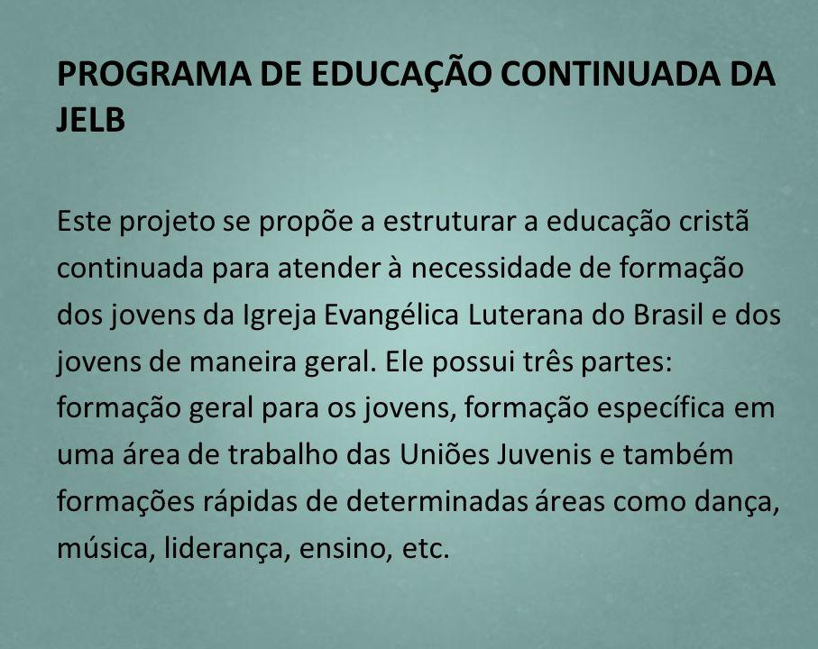 PROGRAMA DE EDUCAÇÃO CONTINUADA DA JELB Este projeto se propõe a estruturar a educação cristã continuada para atender à necessidade de formação dos jo
