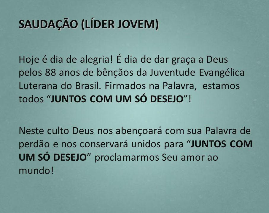 SAUDAÇÃO (LÍDER JOVEM) Hoje é dia de alegria! É dia de dar graça a Deus pelos 88 anos de bênçãos da Juventude Evangélica Luterana do Brasil. Firmados
