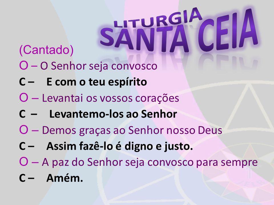(Cantado) O – O Senhor seja convosco C – E com o teu espírito O – Levantai os vossos corações C – Levantemo-los ao Senhor O – Demos graças ao Senhor n