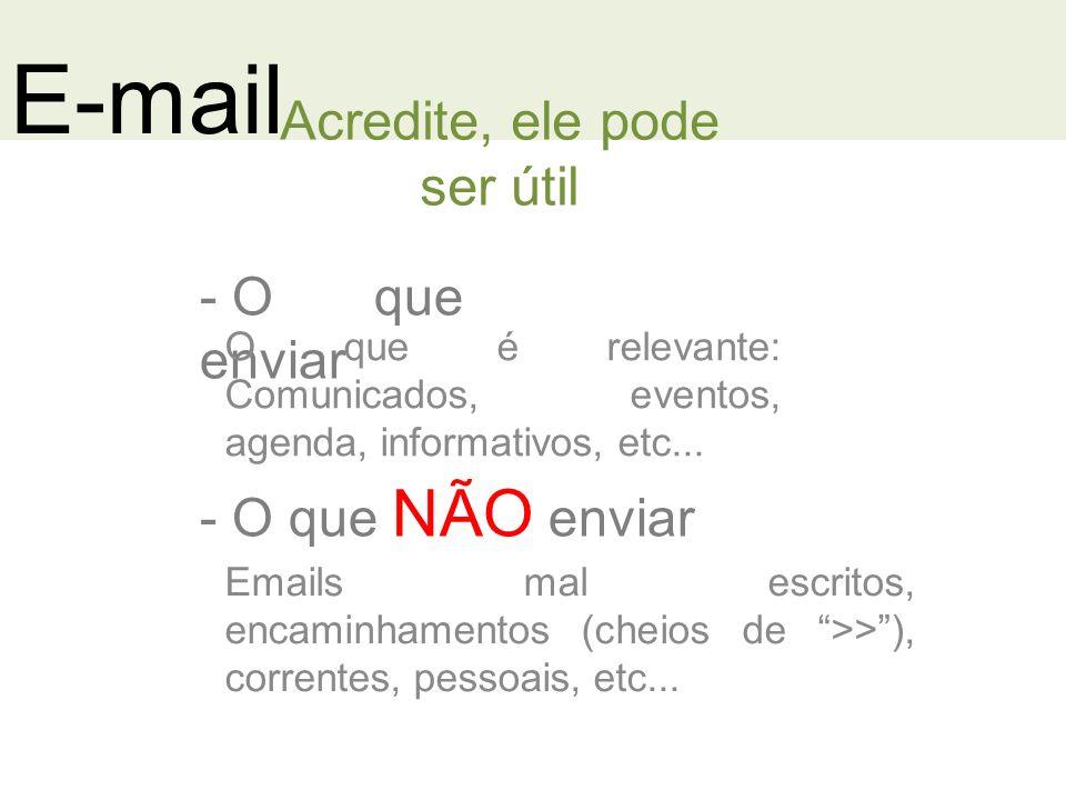 E-mail - O que enviar Acredite, ele pode ser útil O que é relevante: Comunicados, eventos, agenda, informativos, etc...