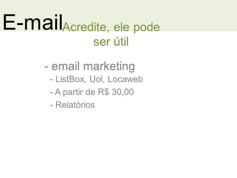 E-mail - email marketing Acredite, ele pode ser útil - ListBox, Uol, Locaweb - A partir de R$ 30,00 - Relatórios