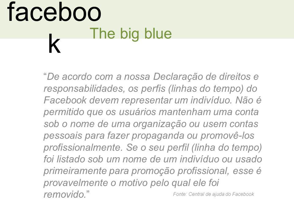 faceboo k The big blue De acordo com a nossa Declaração de direitos e responsabilidades, os perfis (linhas do tempo) do Facebook devem representar um indivíduo.