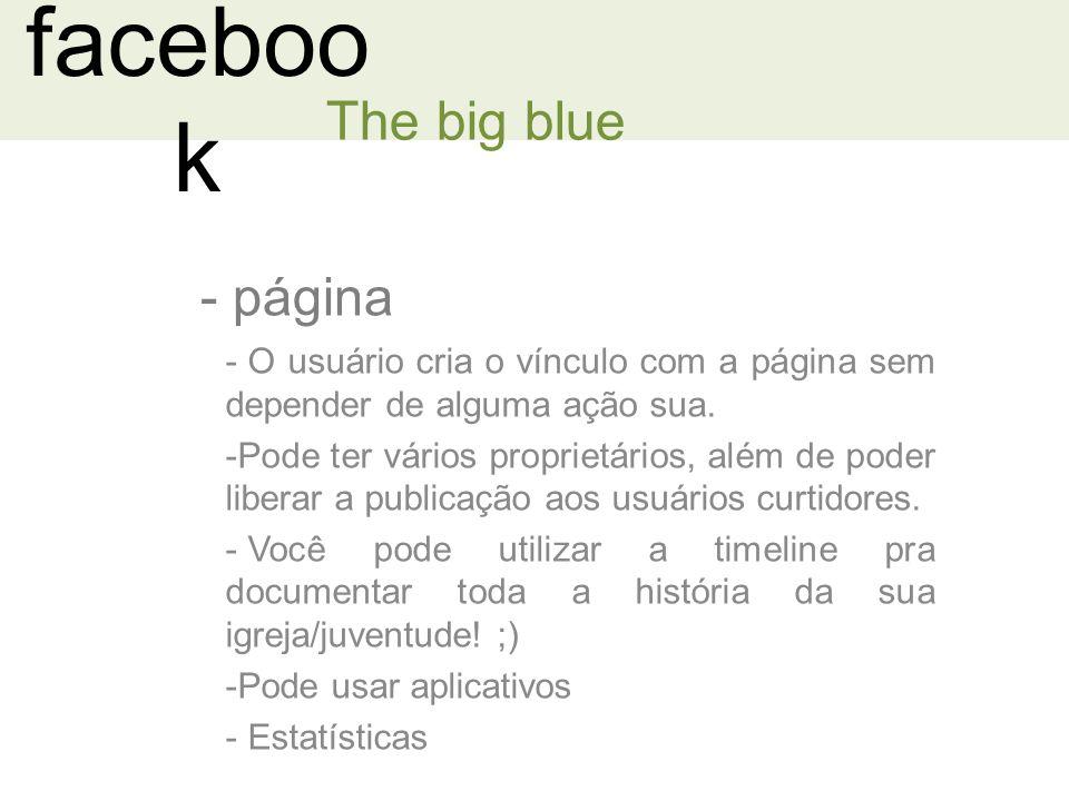 faceboo k - página The big blue - O usuário cria o vínculo com a página sem depender de alguma ação sua.