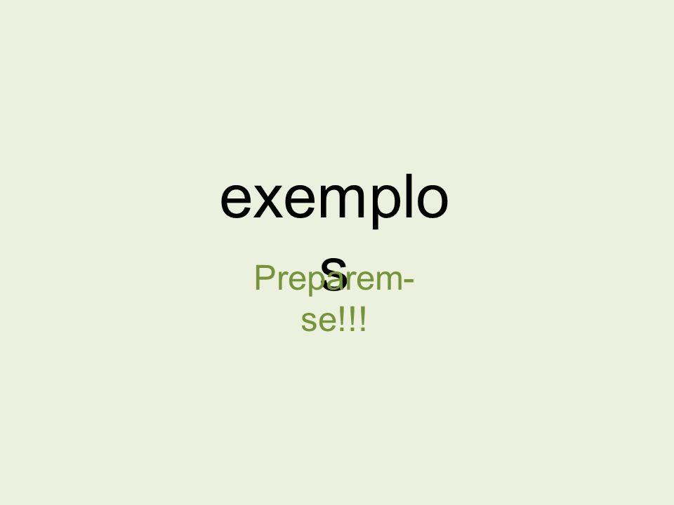 exemplo s Preparem- se!!!
