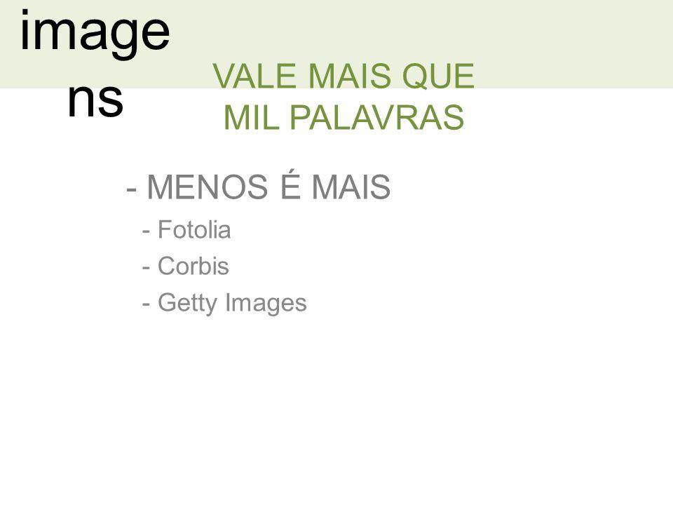 image ns - MENOS É MAIS VALE MAIS QUE MIL PALAVRAS - Fotolia - Corbis - Getty Images