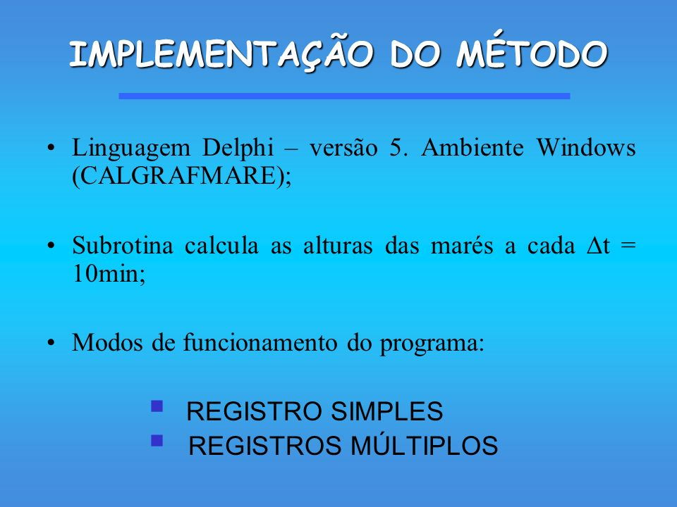 Linguagem Delphi – versão 5. Ambiente Windows (CALGRAFMARE); Subrotina calcula as alturas das marés a cada t = 10min; Modos de funcionamento do progra