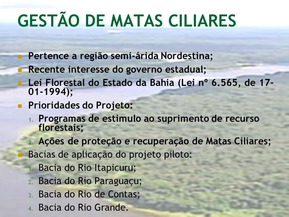 GESTÃO DE MATAS CILIARES Pertence a região semi-árida Nordestina; Recente interesse do governo estadual; Lei Florestal do Estado da Bahia (Lei nº 6.56