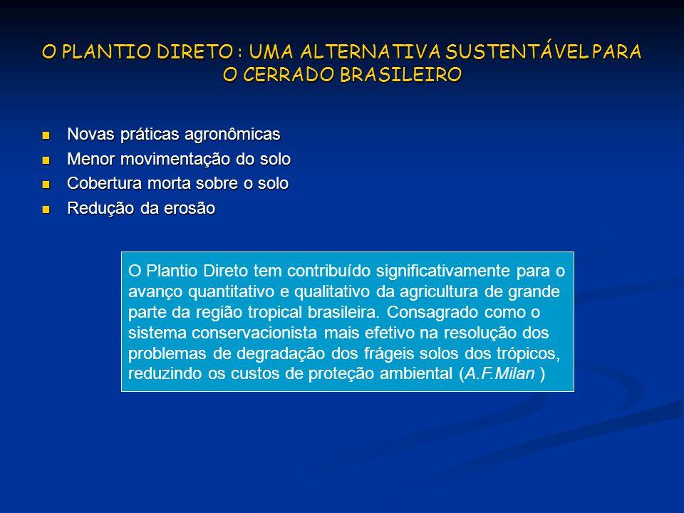 O PLANTIO DIRETO : UMA ALTERNATIVA SUSTENTÁVEL PARA O CERRADO BRASILEIRO Novas práticas agronômicas Novas práticas agronômicas Menor movimentação do s