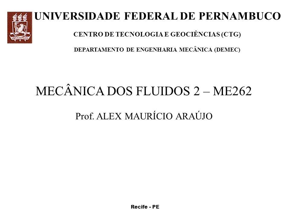 UNIVERSIDADE FEDERAL DE PERNAMBUCO CENTRO DE TECNOLOGIA E GEOCIÊNCIAS (CTG) DEPARTAMENTO DE ENGENHARIA MECÂNICA (DEMEC) MECÂNICA DOS FLUIDOS 2 – ME262