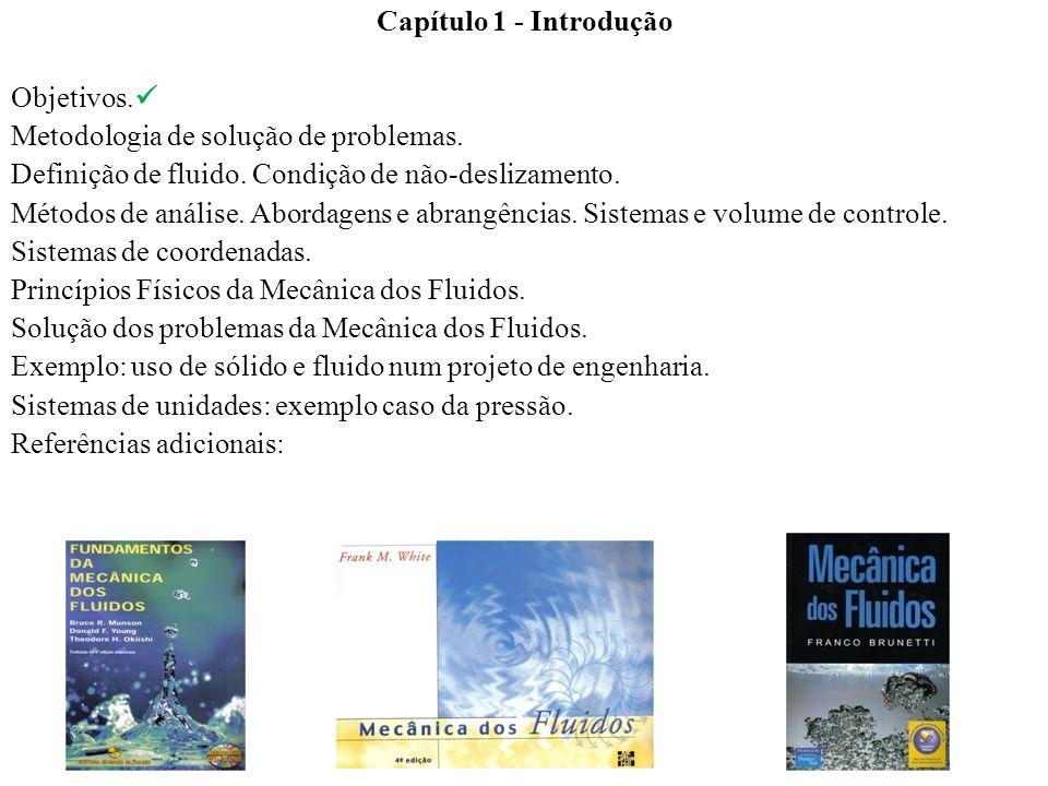 Capítulo 1 - Introdução Objetivos. Metodologia de solução de problemas. Definição de fluido. Condição de não-deslizamento. Métodos de análise. Abordag