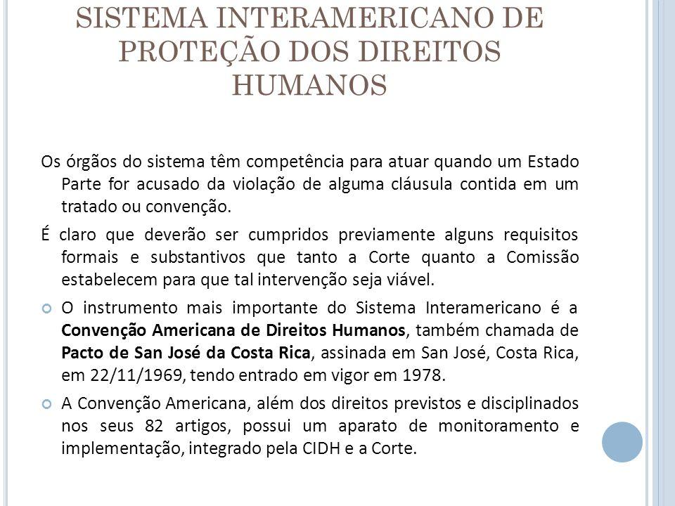 SISTEMA INTERAMERICANO DE PROTEÇÃO DOS DIREITOS HUMANOS A Comissão é o primeiro órgão a tomar conhecimento de uma denúncia individual, e só em uma segunda etapa a própria Comissão poderá levar a denúncia perante a Corte.