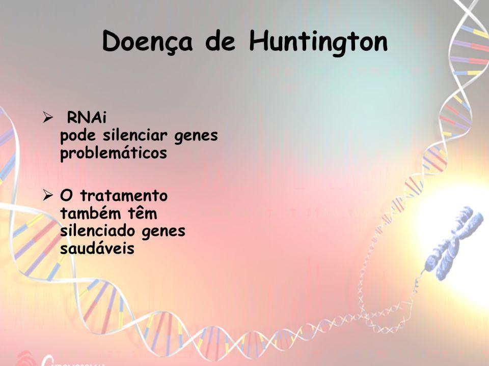 Doença de Huntington RNAi pode silenciar genes problemáticos O tratamento também têm silenciado genes saudáveis