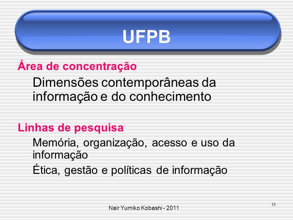 Nair Yumiko Kobashi - 2011 UFPB Área de concentração Dimensões contemporâneas da informação e do conhecimento Linhas de pesquisa Memória, organização,