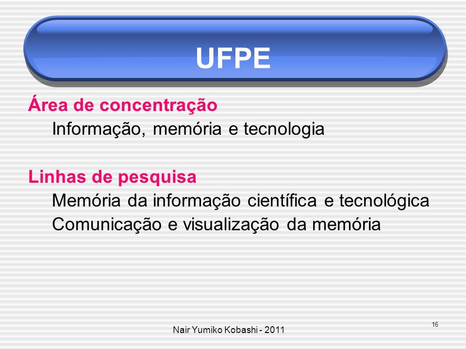 Nair Yumiko Kobashi - 2011 UFPE Área de concentração Informação, memória e tecnologia Linhas de pesquisa Memória da informação científica e tecnológic