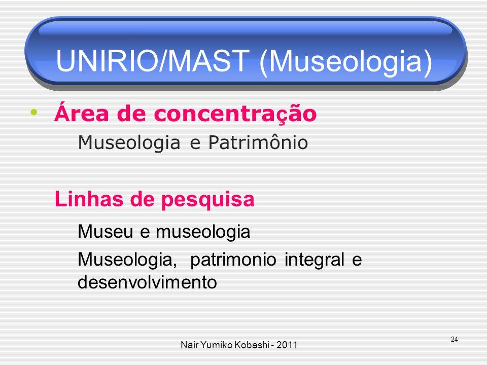 Nair Yumiko Kobashi - 2011 UNIRIO/MAST (Museologia) Á rea de concentra ç ão Museologia e Patrimônio Linhas de pesquisa Museu e museologia Museologia,