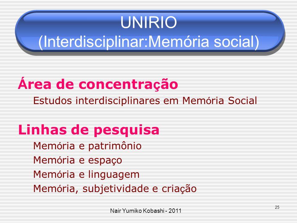 Nair Yumiko Kobashi - 2011 UNIRIO (Interdisciplinar:Memória social) Á rea de concentra ç ão Estudos interdisciplinares em Mem ó ria Social Linhas de p