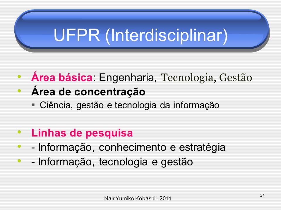 Nair Yumiko Kobashi - 2011 UFPR (Interdisciplinar) Área básica: Engenharia, Tecnologia, Gestão Área de concentração Ciência, gestão e tecnologia da in