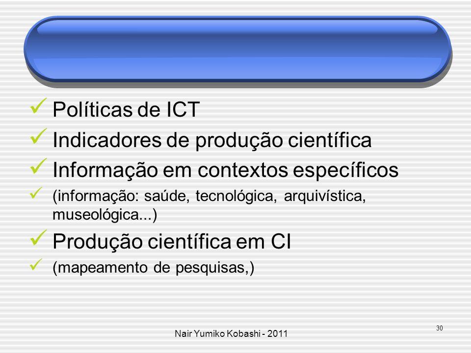 Nair Yumiko Kobashi - 2011 Políticas de ICT Indicadores de produção científica Informação em contextos específicos (informação: saúde, tecnológica, ar