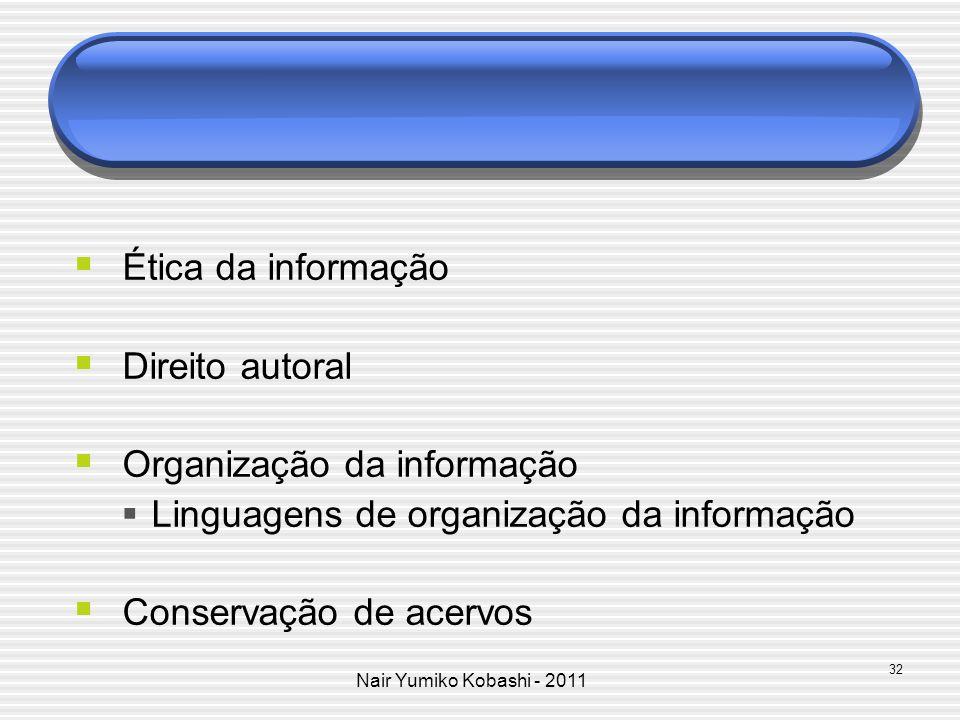 Nair Yumiko Kobashi - 2011 Ética da informação Direito autoral Organização da informação Linguagens de organização da informação Conservação de acervo