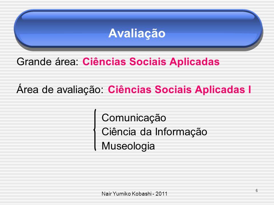 Nair Yumiko Kobashi - 2011 Avaliação Grande área: Ciências Sociais Aplicadas Área de avaliação: Ciências Sociais Aplicadas I Comunicação Ciência da In