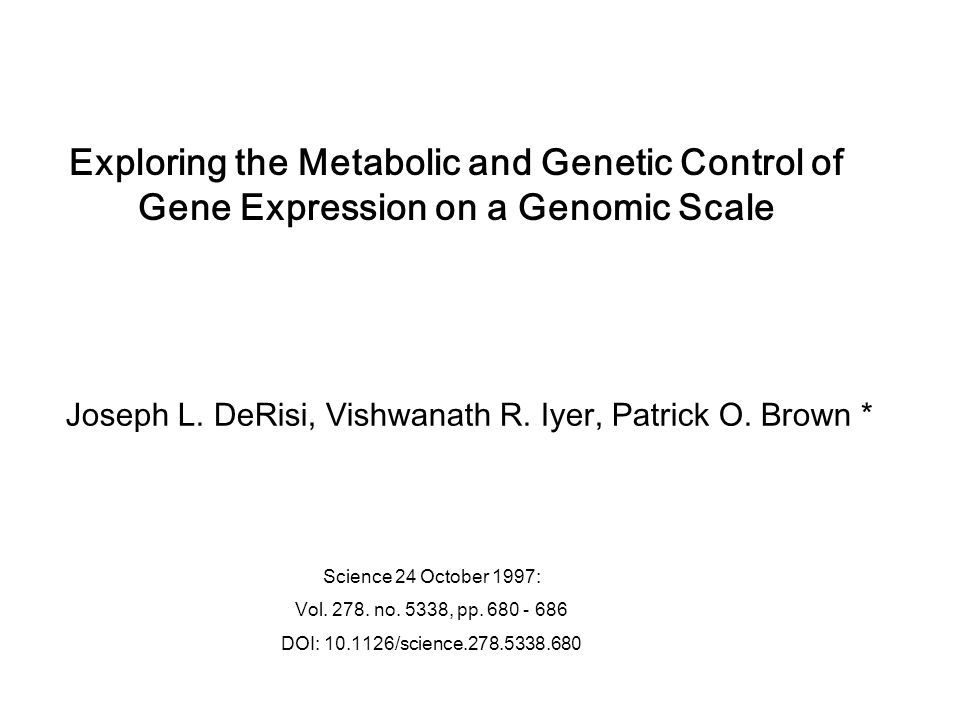 Exploring the Metabolic and Genetic Control of Gene Expression on a Genomic Scale Science 24 October 1997: Vol. 278. no. 5338, pp. 680 - 686 DOI: 10.1