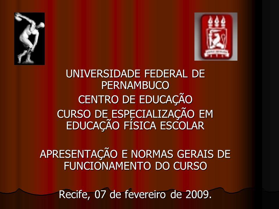 UNIVERSIDADE FEDERAL DE PERNAMBUCO CENTRO DE EDUCAÇÃO CURSO DE ESPECIALIZAÇÃO EM EDUCAÇÃO FÍSICA ESCOLAR APRESENTAÇÃO E NORMAS GERAIS DE FUNCIONAMENTO