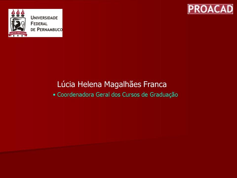 Lúcia Helena Magalhães Franca Coordenadora Geral dos Cursos de Graduação