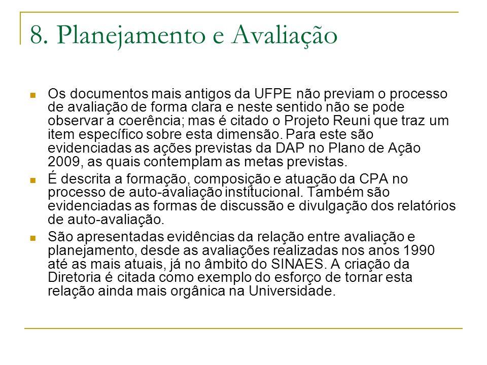 8. Planejamento e Avaliação Os documentos mais antigos da UFPE não previam o processo de avaliação de forma clara e neste sentido não se pode observar