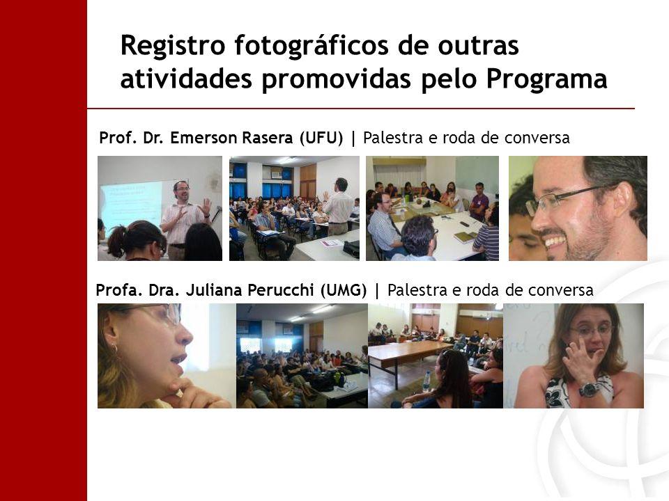 Prof. Dr. Emerson Rasera (UFU) | Palestra e roda de conversa Profa. Dra. Juliana Perucchi (UMG) | Palestra e roda de conversa Registro fotográficos de
