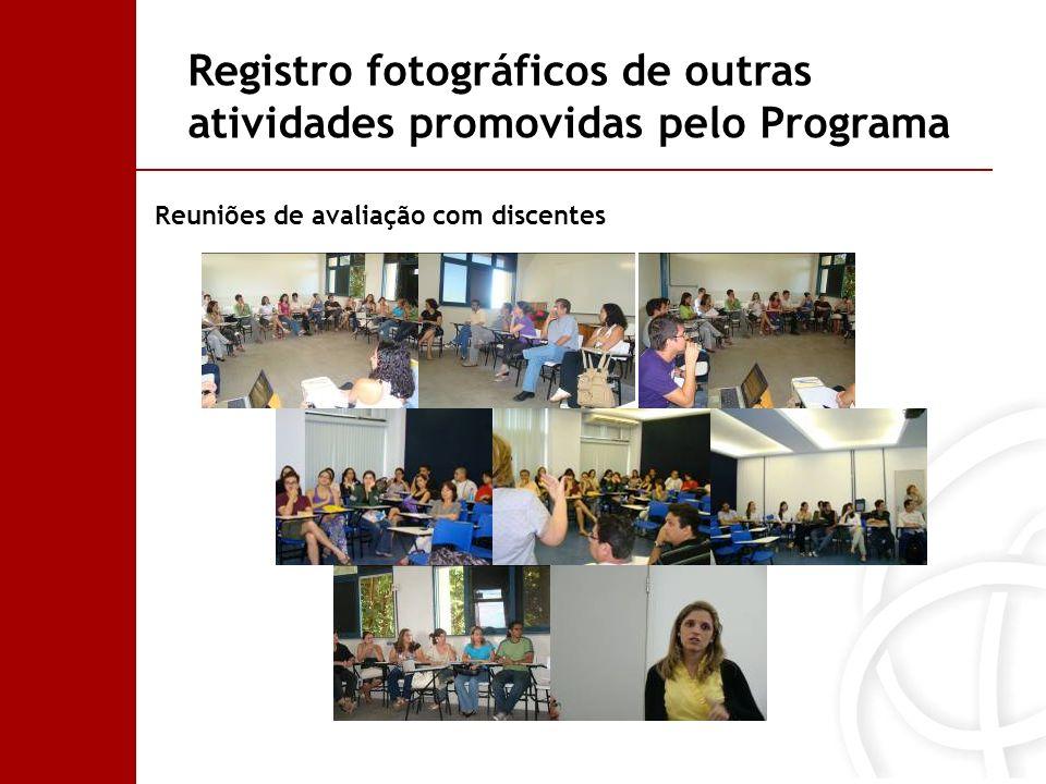 Reuniões de avaliação com discentes Registro fotográficos de outras atividades promovidas pelo Programa