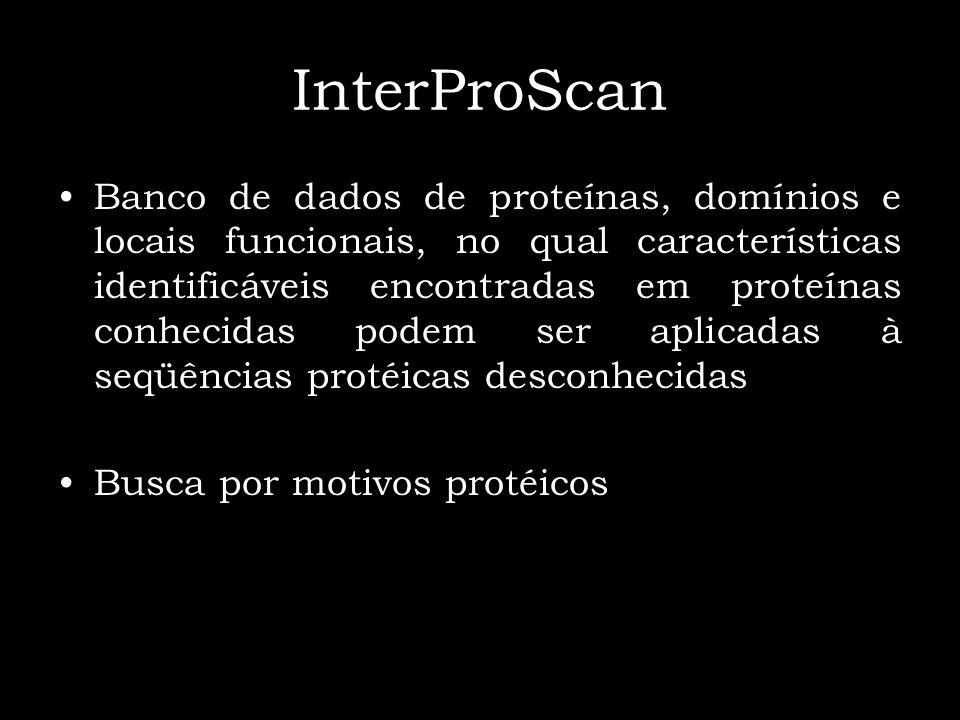InterProScan Banco de dados de proteínas, domínios e locais funcionais, no qual características identificáveis encontradas em proteínas conhecidas pod