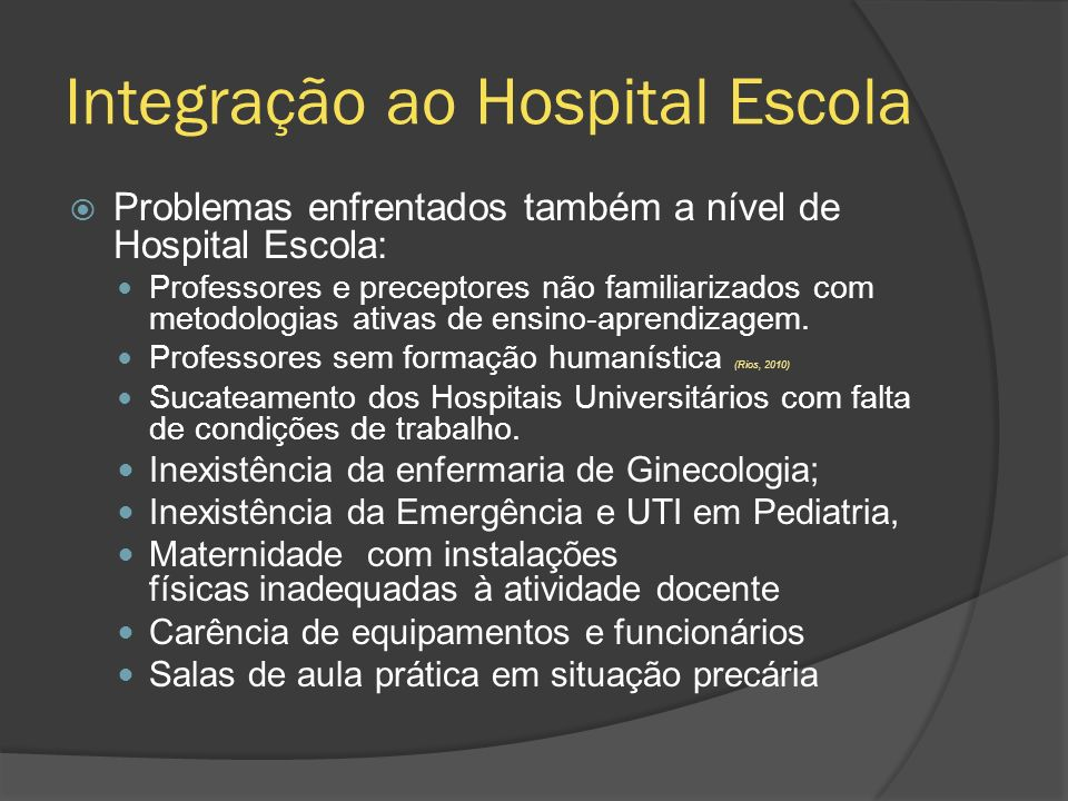 Integração ao Hospital Escola Problemas enfrentados também a nível de Hospital Escola: Professores e preceptores não familiarizados com metodologias a