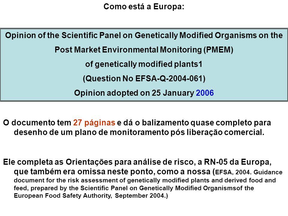 Como o documento foi redigido?: A EFSA criou um grupo de trabalho (no caso, delegou ao GMO Panel a tarefa) para produzir as orientações Tarefas i)Desenvolver as orientações para os proponentes e para os pareceristas, ii) Convidar e consultar experts externos à EFSA para estudo de casos de planos de monitoramento iii) Organizar workshops com os stakeholders iv) Complementar o Documento de Orientação para Análise de Risco (a RN-05 deles) v) Auxiliar a EFSA em construir um entendimento mutuo com a Comissão, os Estados membros e os solicitantes para a avaliação dos planos de monitoramento Ou seja, essencialmente o que estamos empreendendo agora, inegavelmente com certo atraso de nossa parte...