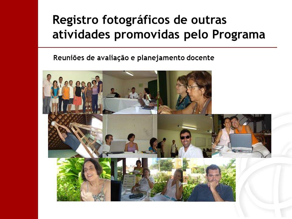 Reuniões de avaliação e planejamento docente Registro fotográficos de outras atividades promovidas pelo Programa
