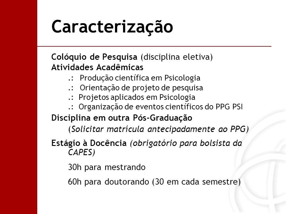 Caracterização Colóquio de Pesquisa (disciplina eletiva) Atividades Acadêmicas.: Produção científica em Psicologia.: Orientação de projeto de pesquisa