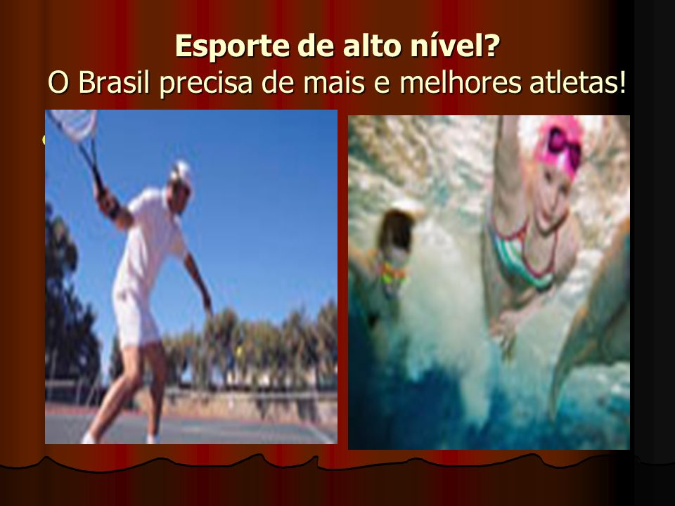 Esporte de alto nível? O Brasil precisa de mais e melhores atletas!